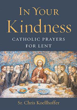 In Your Kindness: Catholic Prayers for Lent