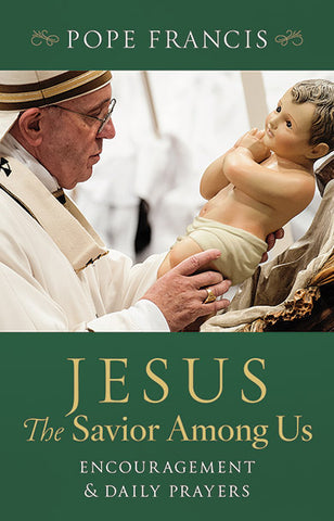 Pope Francis: Jesus, the Savior Among Us
