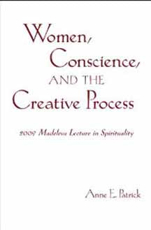 Women, Conscience, and the Creative Process (Madeleva Lecture in Spirituality)