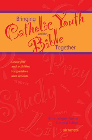 Bringing Catholic Youth and the Bible Together: Strategies and Activities for Parishes and Schools (ScriptureWalk Leaders Resource)