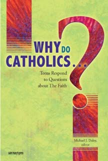 Why Do Catholics . . . ?: Teens Respond to Questions About the Faith