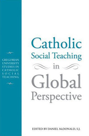 Catholic Social Teachiing in Global Perspective: Gregorian University Studies in Catholic Social Teaching (Gregorial University Studies)