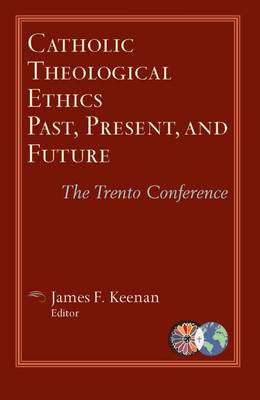 Catholic Theological Ethics Past, Present, and Future: The Trento Conference (Catholic Theological Ethics in the World Church)