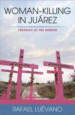 Woman-Killing in Juarez: Theodicy at the Border
