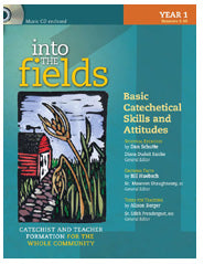 Into the Fields: Basic Catechetical Skills and Attitudes Year 1