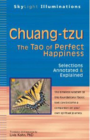 Chuang-tzu: The Tao of Perfect Happiness-Selections Annotated & Explained (SkyLight Illuminations)