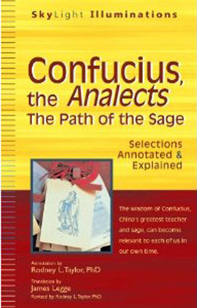 Confucius, the Analects: The Path of the Sage_Selections Annotated & Explained (SkyLight Illuminations)
