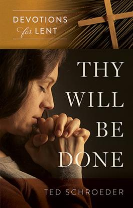Thy Will Be Done: Devotions for Lent