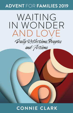 Waiting in Wonder and Love: Daily Reflections, Prayers and Actions (Advent for families 2019)