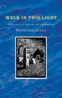 Walk in this Light: Reflections on baptism and confirmation