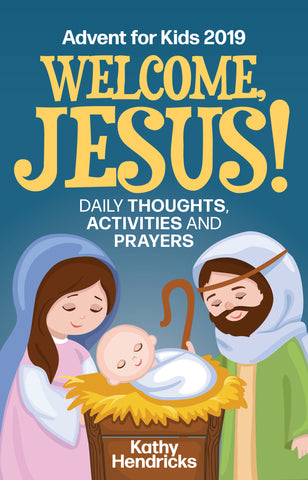 Welcome, Jesus! Daily Thoughts, Activities and Prayers (Advent for Kids 2019)