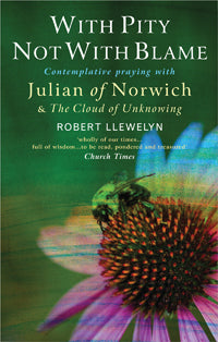 With Pity, Not with Blame: Contemplative Praying with Julian of Norwich and 'The Cloud of Unknowing'