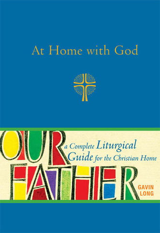 At Home with God: A Complete Liturgical Guide for the Christian Home