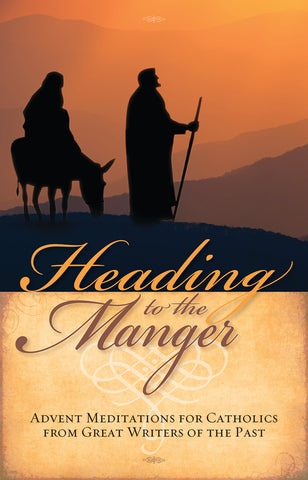Heading to the Manger: Advent Meditations for Catholics from Great Writers of the Past (Advent 2019)