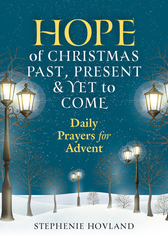 Hope of Christmas Past, Present and Yet to Come: Daily Prayers for Advent (Advent 2019)