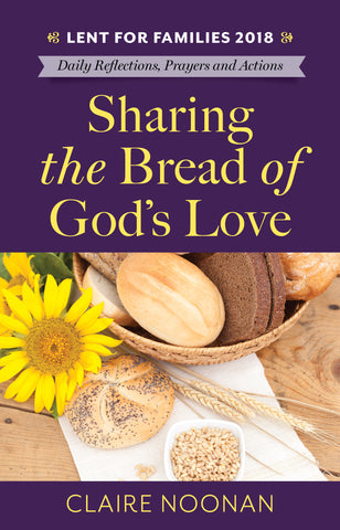 Lent for Families 2018: Sharing the Bread of God's Love