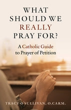 What Should We Really Pray For?