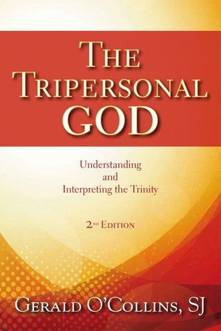 Tripersonal God, The: Understanding and Interpreting the Trinity; 2nd Edition, Revised