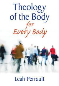 Theology of the Body for Every Body (EBOOK VERSION)