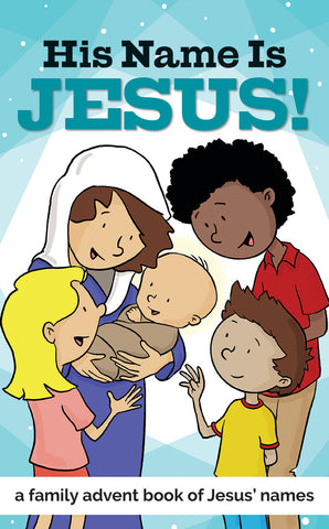 His Name Is Jesus! A Family Advent Book of Jesus' Names (Advent 2019)