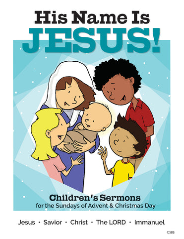 His Name Is Jesus! Children's Messages for Advent and Christmas (Advent 2019)