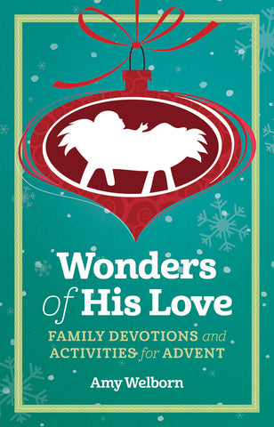 Wonders of His Love: Family Devotions and Activities for Advent (Advent 2019)