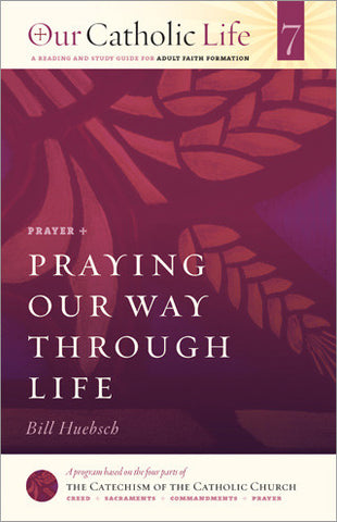 Our Catholic Life: Praying Our Way Through Life