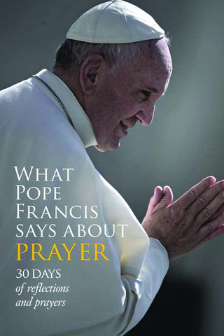 What Pope Francis Says About Prayer