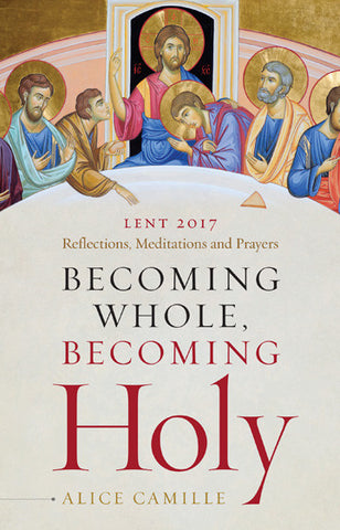 Becoming Whole, Becoming Holy - Lent 2017
