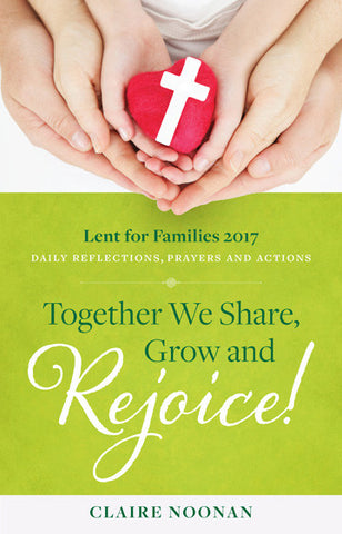 Together We Share, Grow and Rejoice - Lent for Families 2017