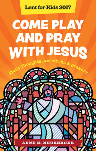 Come Play and Pray with Jesus - Lent for Kids 2017