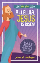 Alleluia, Jesus is Risen! Daily Thoughts, Activities and Prayers  (Lent 2020 for Kids)