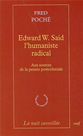 Edward w. said l'humaniste radical. aux sources de la pensee postcoloniale