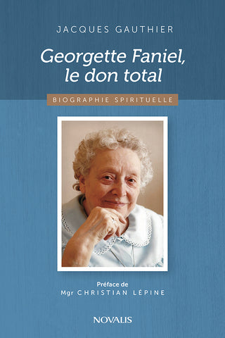 Georgette Faniel, le don total : Biographie spirituelle