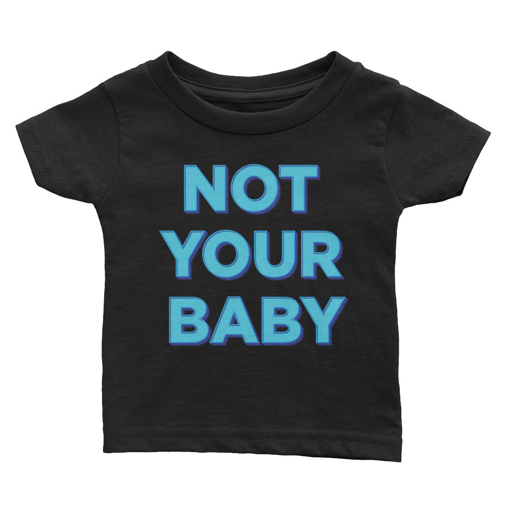 Not Your Baby T-Shirt - Baby