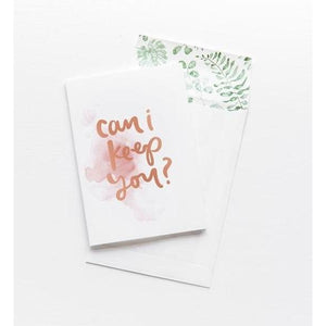 Greeting Card - Can I Keep You