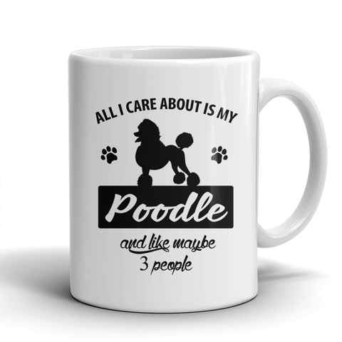 All I Care About Is My Poodle And Like Maybe 3 People mugs