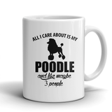 All I Care About Is My Poodle And Like Maybe 3 People Mug