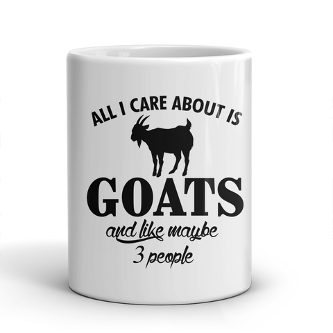 All I Care About Is Goats And Like Maybe 3 People Mug