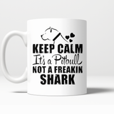 KEEP CALM it's a Pitbull Not a Freakin Shark mug