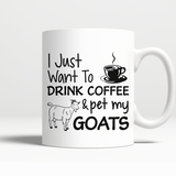 I Just Want To Drink Coffee & pet my Goats