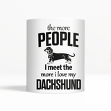 The more People I meet the more i love my Dachshund mug
