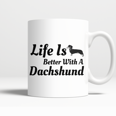 Life is better with a Dachshund
