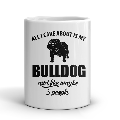 All I Care About Is My Bulldog And Like Maybe 3 People Mug
