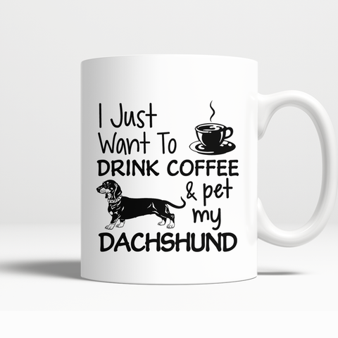 I Just Want To Drink Coffee & pet my Dachshund