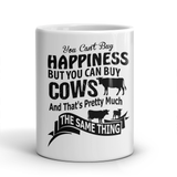 You cant buy Happiness but you can buy cows and that's pretty much the same thing mug