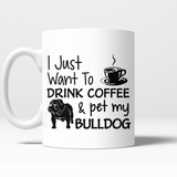I Just Want To Drink Coffee & pet my Bulldog