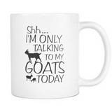 Shh... I'm Only Talking To My Goats Today