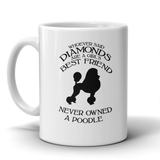 Whoever Said Diamonds Are a Girls Best Friend never Owned A Poodle mug