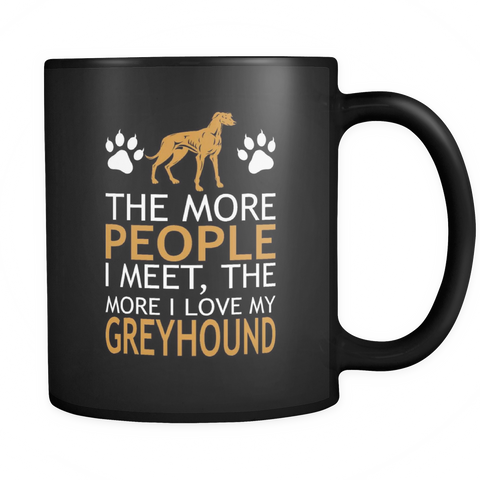 The More People I MEET the More I love My Greyhound mug